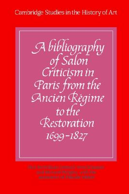Image for A Bibliography of Salon Criticism in Paris from the Ancien Régime to the Restoration, 1699-1827: Volume 1 (Cambridge Studies in the History of Art)