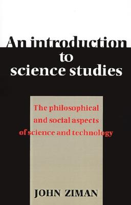 Image for An Introduction to Science Studies: The Philosophical and Social Aspects of Science and Technology
