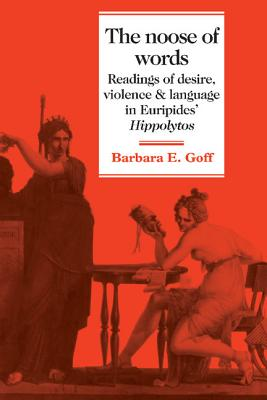 THE NOOSE OF WORDS   Readings of Desire, Violence and Language in Euripides' Hippolytos