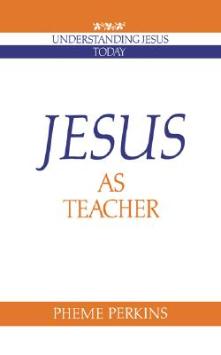 Jesus as Teacher (Understanding Jesus Today), Perkins, Pheme