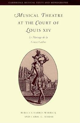 Image for Musical Theatre at the Court of Louis XIV: Le Mariage de la Grosse Cathos (Cambridge Musical Texts and Monographs)