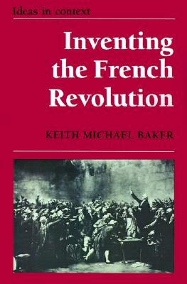 Image for Inventing the French Revolution `: Essays on French Political Culture in the Eighteenth Century (Ideas in Context)