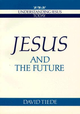 Jesus and the Future (Understanding Jesus Today), Tiede, David L.