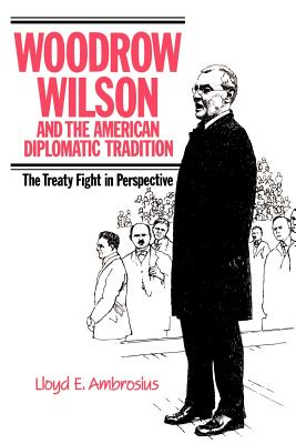 Image for Woodrow Wilson and the American Diplomatic Tradition: The Treaty Fight in Perspective
