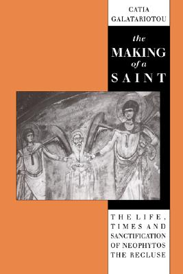 Image for The Making of a Saint: The Life, Times and Sanctification of Neophytos the Recluse