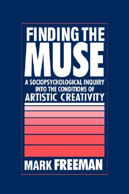 Image for Finding the Muse : A Sociopsychological Inquiry into the Conditions of Artistic Creativity