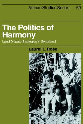 Image for The Politics of Harmony: Land Dispute Strategies in Swaziland (African Studies)