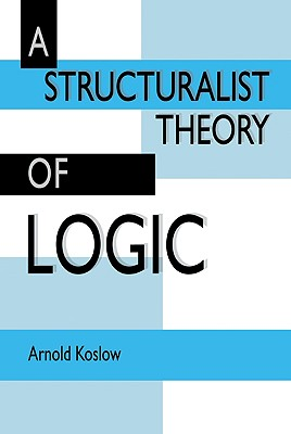 A Structuralist Theory of Logic, Koslow, Arnold