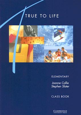 True to Life Elementary Class book  English for Adult Learners, Collie, Joanne,  Slater, Stephen