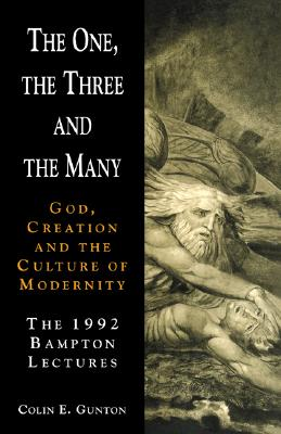 The One, the Three and the Many : God, Creation and the Culture of Modernity, COLIN E. GUNTON