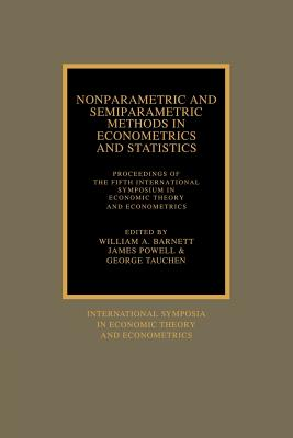 Image for Nonparametric and Semiparametric Methods in Econometrics and Statistics: Proceedings of the Fifth International Symposium in Economic Theory and ... Symposia in Economic Theory and Econometrics)