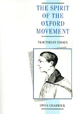 The Spirit of the Oxford Movement: Tractarian Essays, Owen Chadwick