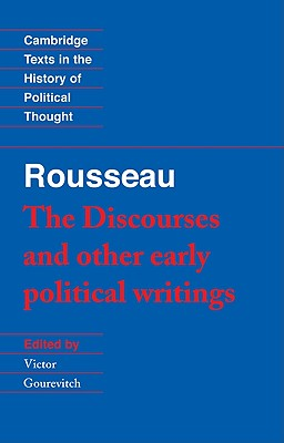 Rousseau: 'The Discourses' and Other Early Political Writings (Cambridge Texts in the History of Political Thought) (v. 1), Rousseau, Jean-Jacques; Gourevitch, Victor [Editor]