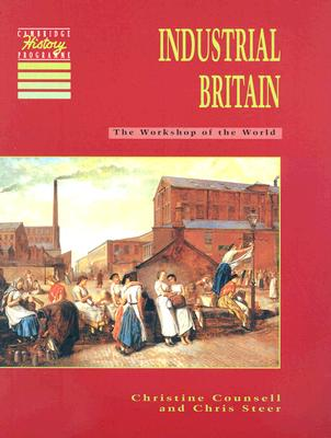 Industrial Britain: The Workshop of the World (Cambridge History Programme Key Stage 3), Counsell, Christine; Steer, Chris