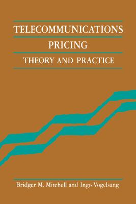 Telecommunications Pricing: Theory and Practice, Bridger M. Mitchell, Ingo Vogelsang
