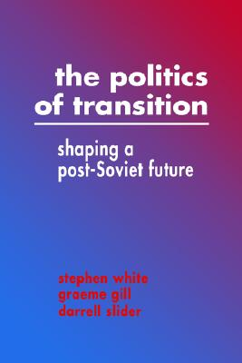Image for The Politics of Transition: Shaping a Post-Soviet Future