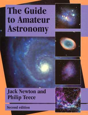 The Guide to Amateur Astronomy, Newton, Jack; Teece, Philip