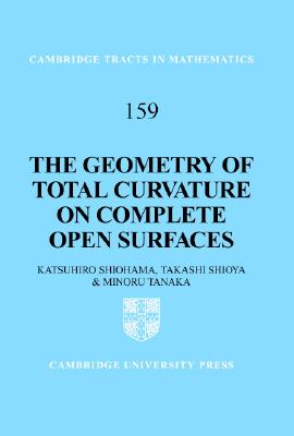 Image for The Geometry of Total Curvature on Complete Open Surfaces (Cambridge Tracts in Mathematics)