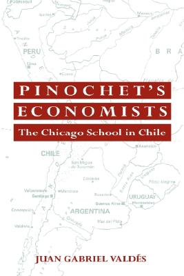 Historical Perspectives on Modern Economics Pinochet's Economists: The Chicago School of Economics in Chile