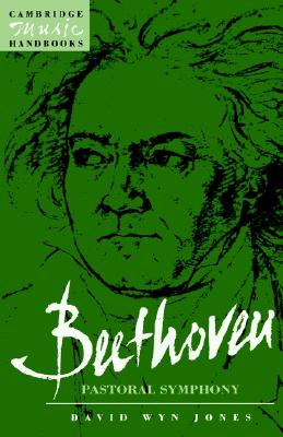 Beethoven: The Pastoral Symphony (Cambridge Music Handbooks), Jones, David Wyn