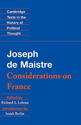 Maistre: Considerations on France (Cambridge Texts in the History of Political Thought), Maistre, Joseph de