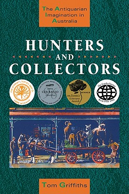 Image for Hunters and Collectors: The Antiquarian Imagination in Australia (Studies in Australian History)