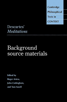 Descartes' Meditations: Background Source Materials (Cambridge Philosophical Texts in Context)