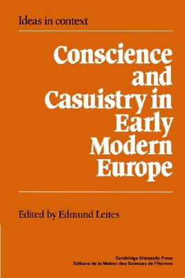 Conscience and Casuistry in Early Modern Europe (Ideas in Context)