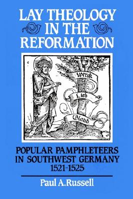 Image for Lay Theology in the Reformation: Popular Pamphleteers in Southwest Germany, 1521-1525