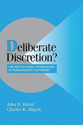 Image for Deliberate Discretion?: The Institutional Foundations of Bureaucratic Autonomy (Cambridge Studies in Comparative Politics)