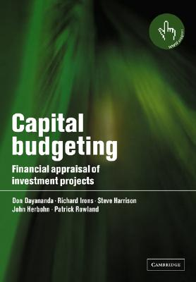 Capital Budgeting: Financial Appraisal of Investment Projects, Dayananda, Don; Irons, Richard; Harrison, Steve; Herbohn, John; Rowland, Patrick
