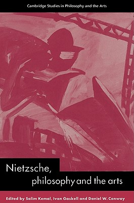Nietzsche, Philosophy and the Arts (Cambridge Studies in Philosophy and the Arts)