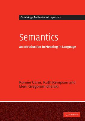 Semantics: An Introduction to Meaning in Language (Cambridge Textbooks in Linguistics), Cann, Ronnie; Kempson, Ruth; Gregoromichelaki, Eleni