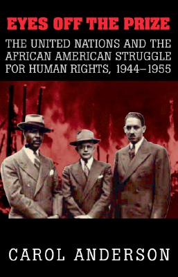 Eyes off the Prize: The United Nations and the African American Struggle for Human Rights, 1944-1955, Anderson, Carol
