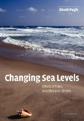 Changing Sea Levels: Effects of Tides, Weather and Climate, Pugh, David