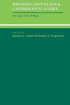 Image for British Capitalism and Caribbean Slavery: The Legacy of Eric Williams (Studies in Interdisciplinary History)