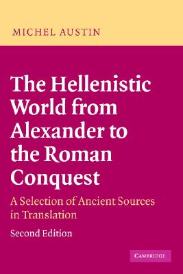 The Hellenistic World from Alexander to the Roman Conquest: A Selection of Ancient Sources in Translation, Austin, Michel; Austin, M. M.