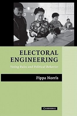 Electoral Engineering: Voting Rules and Political Behavior (Cambridge Studies in Comparative Politics), Norris, Pippa
