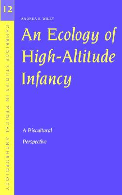 Image for An Ecology of High-Altitude Infancy: A Biocultural Perspective (Cambridge Studies in Medical Anthropology)