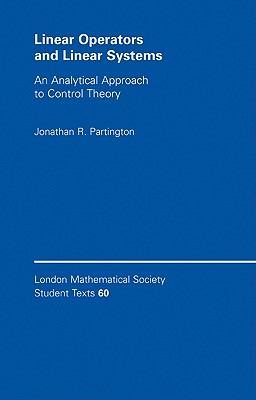 Image for Linear Operators and Linear Systems: An Analytical Approach to Control Theory (London Mathematical Society Student Texts)