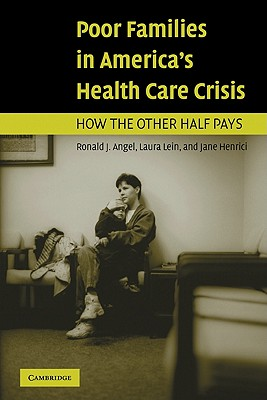 Poor Families in America's Health Care Crisis, Angel, Ronald J.; Lein, Laura; Henrici, Jane