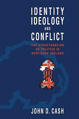 Image for Identity, Ideology and Conflict: The Structuration of Politics in Northern Ireland