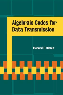 Algebraic Codes for Data Transmission, Blahut, Richard E.