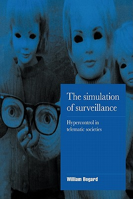 Image for The Simulation of Surveillance: Hypercontrol in Telematic Societies (Cambridge Cultural Social Studies)