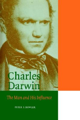 Charles Darwin: The Man and his Influence (Cambridge Science Biographies), Bowler, Peter J.