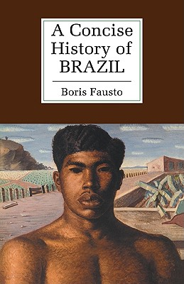A Concise History of Brazil (Cambridge Concise Histories), Fausto, Boris
