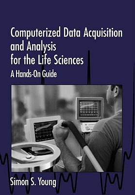 Image for Computerized Data Acquisition and Analysis for the Life Sciences: A Hands-on Guide