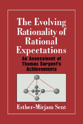 The Evolving Rationality of Rational Expectations: An Assessment of Thomas Sargent's Achievements (Historical Perspectives on Modern Economics), Sent, Esther-Mirjam