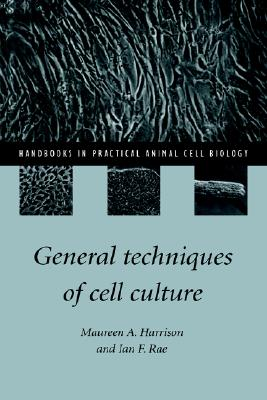 General Techniques of Cell Culture (Handbooks in Practical Animal Cell Biology), Harrison, Maureen A.; Rae, Ian F.