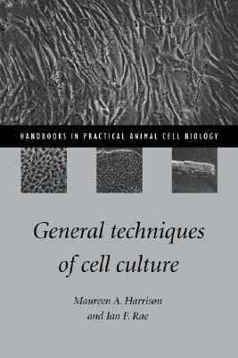 General Techniques of Cell Culture, Harrison, Maureen A.; Rae, Ian F.